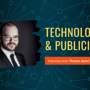 Interview Thomas Jamet : Révolution Technologique pour la Publicité